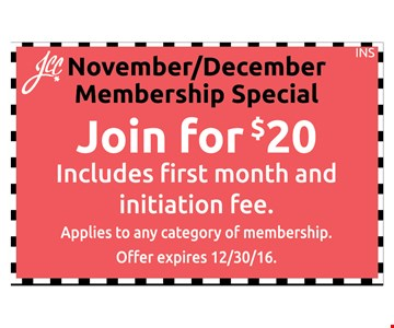 Join For $20 November /December Special includes first month and initiation fee. Applies to any category of membership.Offer expires 12-30-16.