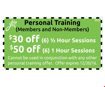 S30 off (6) 1/2 hr. SessionsS50 off (6) 1 Hr. Sessions Personal Training (Members and Non-Members). Cannot be used in conjunction with any other personal training offer. Offer expires 12-30-16.