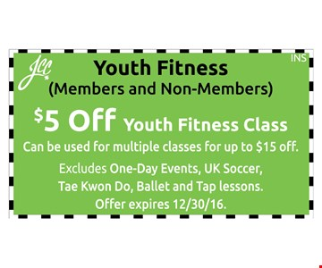 S5 off youth fitness classCan be used for multiple classes for up to one $15 off Youth Fitness (Members and Non-Members). Eludes One-Day Events, UK Soccer, Taw Kwon do, Ballet and Tap lessons. Offer expires 12-30-16.