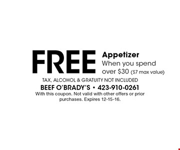 Free Appetizer When you spend over $30 ($7 max value). Tax, Alcohol & Gratuity Not Included With this coupon. Not valid with other offers or prior purchases. Expires 12-15-16.