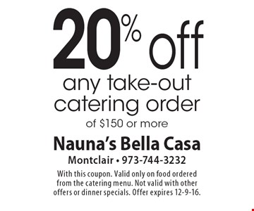 20% off any take-out catering order of $150 or more. With this coupon. Valid only on food ordered from the catering menu. Not valid with other offers or dinner specials. Offer expires 12-9-16.