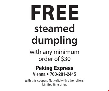 Free steamed dumpling with any minimum order of $30. With this coupon. Not valid with other offers. Limited time offer.