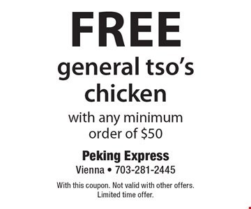 Free general tso's chicken with any minimum order of $50. With this coupon. Not valid with other offers. Limited time offer.