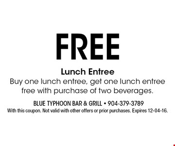 FREE Lunch EntreeBuy one lunch entree, get one lunch entree free with purchase of two beverages.. With this coupon. Not valid with other offers or prior purchases. Expires 12-04-16.