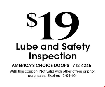$19 Lube and Safety Inspection. With this coupon. Not valid with other offers or prior purchases. Expires 12-04-16.