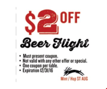 $2 OFF Beer Flight. Must present coupon. Not valid with any other offer or special. One coupon per table. Exp 12/31/16. Mint / Hop ST AUG