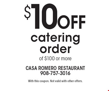 $10 off catering order of $100 or more. With this coupon. Not valid with other offers.