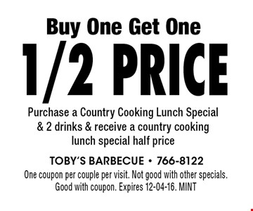 Buy One Get One 1/2 Price Purchase a Country Cooking Lunch Special & 2 drinks & receive a country cooking lunch special half price One coupon per couple per visit. Not good with other specials.Good with coupon. Expires 12-04-16. MINT