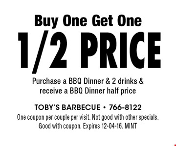 Buy One Get One1/2 Price Purchase a BBQ Dinner & 2 drinks & receive a BBQ Dinner half price One coupon per couple per visit. Not good with other specials.Good with coupon. Expires 12-04-16. MINT