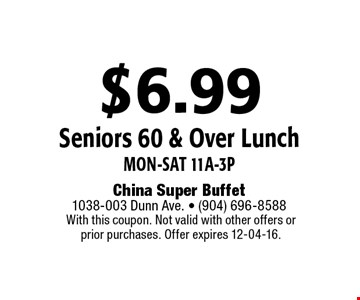 $6.99 Seniors 60 & Over Lunch Mon-Sat 11a-3p. With this coupon. Not valid with other offers or prior purchases. Offer expires 12-04-16.