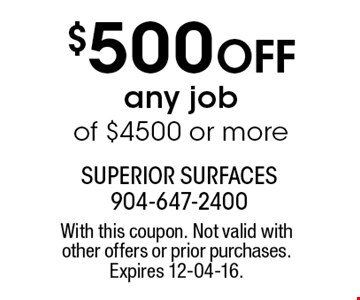 $500 Off any jobof $4500 or more. With this coupon. Not valid with other offers or prior purchases. Expires 12-04-16.