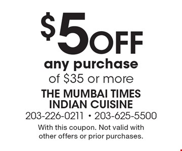 $5 Off any purchase of $35 or more. With this coupon. Not valid with other offers or prior purchases.