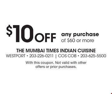 $10 off any purchase of $60 or more. With this coupon. Not valid with other offers or prior purchases.