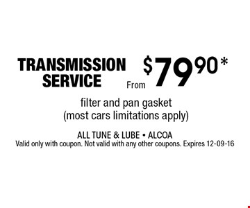 $79.90* transmissionservice. All Tune & Lube - AlcoaValid only with coupon. Not valid with any other coupons. Expires 12-09-16