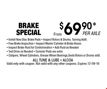 $69.90* BRAKE SPECIAL. All Tune & Lube - AlcoaValid only with coupon. Not valid with any other coupons. Expires 12-09-16