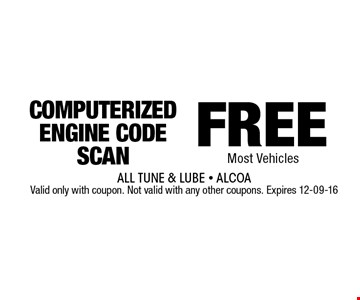 FREE COMPUTERIZEDENGINE CODE SCAN. All Tune & Lube - AlcoaValid only with coupon. Not valid with any other coupons. Expires 12-09-16