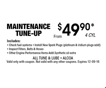 $49.90* Maintenance Tune-Up. All Tune & Lube - AlcoaValid only with coupon. Not valid with any other coupons. Expires 12-09-16