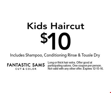 $10 Kids Haircut. Long or thick hair extra. Offer good at participating salons. One coupon per person. Not valid with any other offer. Expires 12-15-16.