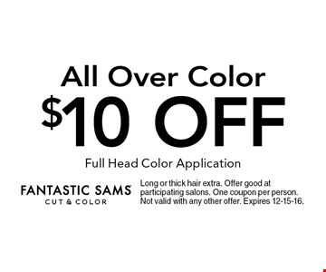 $10 off All Over Color. Long or thick hair extra. Offer good at participating salons. One coupon per person. Not valid with any other offer. Expires 12-15-16.