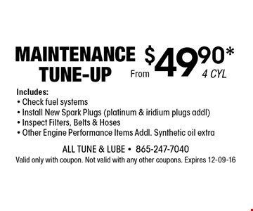 $49.90* Maintenance Tune-Up. All Tune & Lube -865-247-7040Valid only with coupon. Not valid with any other coupons. Expires 12-09-16