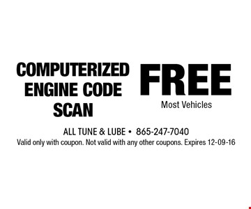 FREE COMPUTERIZEDENGINE CODE SCAN. All Tune & Lube -865-247-7040Valid only with coupon. Not valid with any other coupons. Expires 12-09-16
