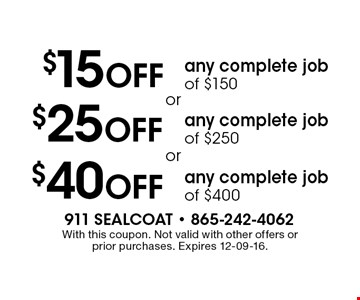 $15 Off any complete job of $150 . With this coupon. Not valid with other offers or prior purchases. Expires 12-09-16.
