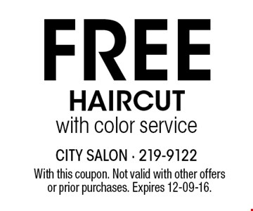 Free HAIRCUTwith color service. With this coupon. Not valid with other offers or prior purchases. Expires 12-09-16.