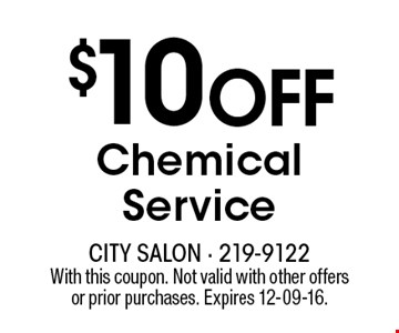 $10 OFFChemical Service. With this coupon. Not valid with other offersor prior purchases. Expires 12-09-16.