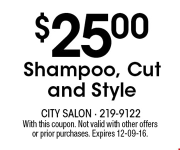 $25.00Shampoo, Cut and Style. With this coupon. Not valid with other offersor prior purchases. Expires 12-09-16.