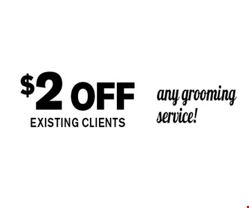 $2off any grooming service!EXISTING CLIENTS. Kat's Dog House Grooming Exp. 12-09-16