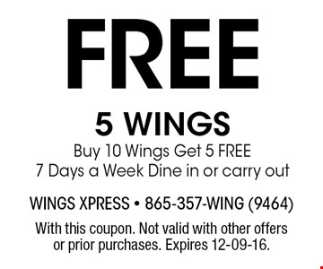 Free 5 WINGS Buy 10 Wings Get 5 FREE 7 Days a Week Dine in or carry out. With this coupon. Not valid with other offers or prior purchases. Expires 12-09-16.