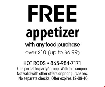 free appetizerwith any food purchase over $10 (up to $6.99). One per table/party/ group. With this coupon. Not valid with other offers or prior purchases. No separate checks. Offer expires 12-09-16