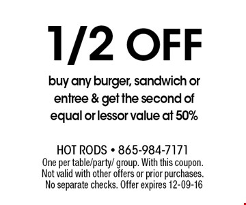 1/2Off buy any burger, sandwich or entree & get the second of equal or lessor value at 50%. One per table/party/ group. With this coupon. Not valid with other offers or prior purchases. No separate checks. Offer expires 12-09-16