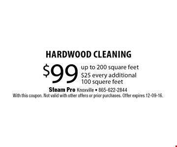 $99 HARDWOOD Cleaning. Steam Pro Knoxville - 865-622-2844With this coupon. Not valid with other offers or prior purchases. Offer expires 12-09-16.