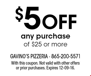 $5 Off any purchase of $25 or more. With this coupon. Not valid with other offers or prior purchases. Expires 12-09-16.