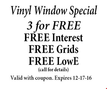 3 for FREEfree Interest free Gridsfree LowE . Valid with coupon. Expires 12-17-16