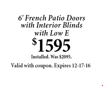 6' French Patio Doorswith Interior Blindswith Low E$1595Installed. Was $2095.. Valid with coupon. Expires 12-17-16