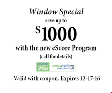 Window Specialsave up to$1000with the new eScore Program(call for details). Valid with coupon. Expires 12-17-16