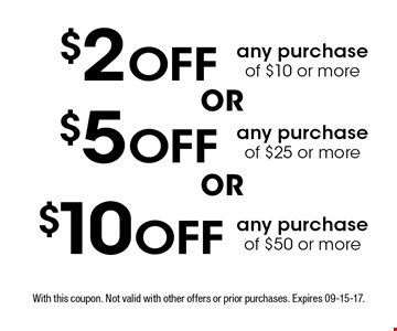$2 Off any purchase of $10 or more. With this coupon. Not valid with other offers or prior purchases. Expires 09-15-17.