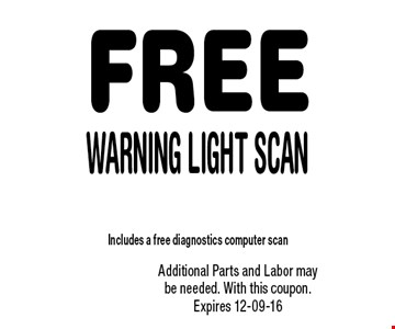 FREE Warning Light Scan. Additional Parts and Labor may be needed. With this coupon. Expires 12-09-16