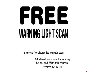 FREE Warning Light Scan. Additional Parts and Labor may be needed. With this coupon. Expires 12-17-16