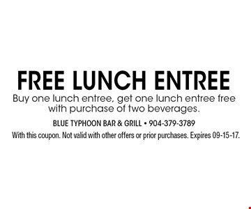 FREE LUNCH ENTREE Buy one lunch entree, get one lunch entree free with purchase of two beverages.. With this coupon. Not valid with other offers or prior purchases. Expires 09-15-17.