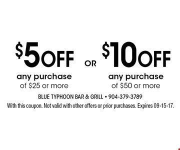 $5 Off any purchase of $25 or more any purchase of $50 or more . With this coupon. Not valid with other offers or prior purchases. Expires 09-15-17.