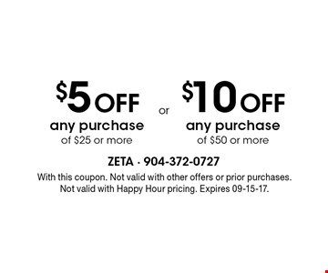 $5 Off any purchase of $25 or more. With this coupon. Not valid with other offers or prior purchases. Not valid with Happy Hour pricing. Expires 09-15-17.