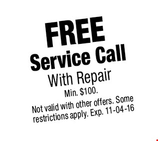 FREE Service Call With Repair Min. $100.. Not valid with other offers. Some restrictions apply. Exp. 11-04-16