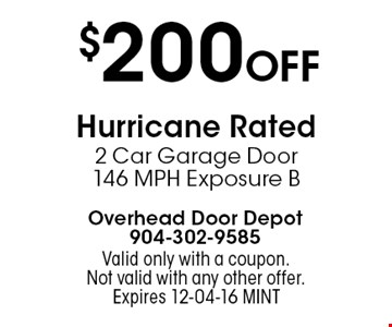 $200 Off Hurricane Rated 2 Car Garage Door 146 MPH Exposure B. Valid only with a coupon. Not valid with any other offer.Expires 12-04-16 MINT