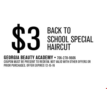 $3 HAIRCUT. Georgia Beauty Academy - 706-278-9606 Coupon must be present to redeem. Not valid with other offers or prior purchases. Offer expires 12-15-16