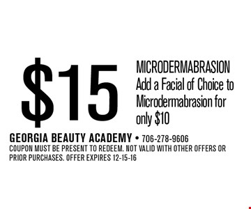$15 microdermabrasion Add a Facial of Choice to Microdermabrasion for only $10. Georgia Beauty Academy - 706-278-9606 Coupon must be present to redeem. Not valid with other offers or prior purchases. Offer expires 12-15-16