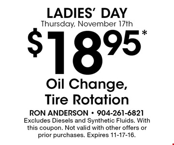 $18.95* Oil Change,Tire Rotation. Excludes Diesels and Synthetic Fluids. With this coupon. Not valid with other offers or prior purchases. Expires 11-17-16.