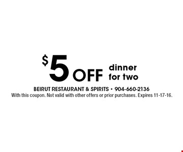 $5 OFF dinnerfor two. With this coupon. Not valid with other offers or prior purchases. Expires 11-17-16.